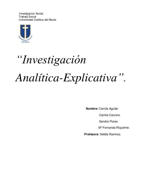 """Investigacion Social.Trabajo SocialUniversidad Católica del Maule""""InvestigaciónAnalítica-Explicativa"""".                    ..."""