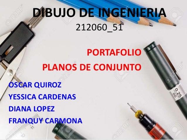 DIBUJO DE INGENIERIA 212060_51 OSCAR QUIROZ YESSICA CARDENAS DIANA LOPEZ FRANQUY CARMONA PORTAFOLIO PLANOS DE CONJUNTO