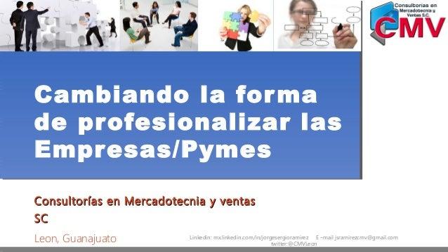 Cambiando la forma de profesionalizar las Empresas/Pymes Consultorías en Mercadotecnia y ventasConsultorías en Mercadotecn...