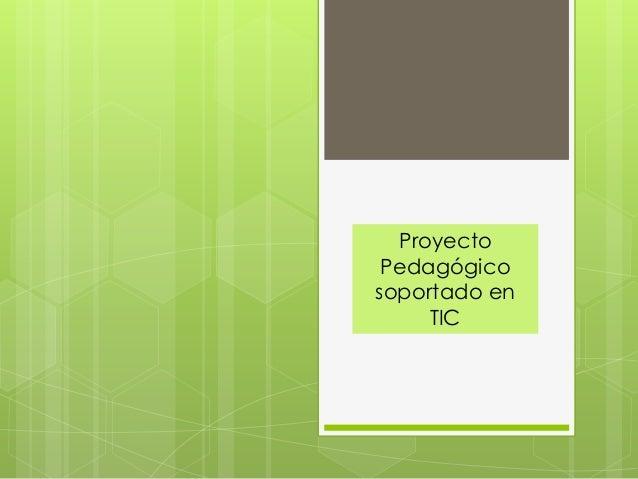 ProyectoPedagógicosoportado enTIC