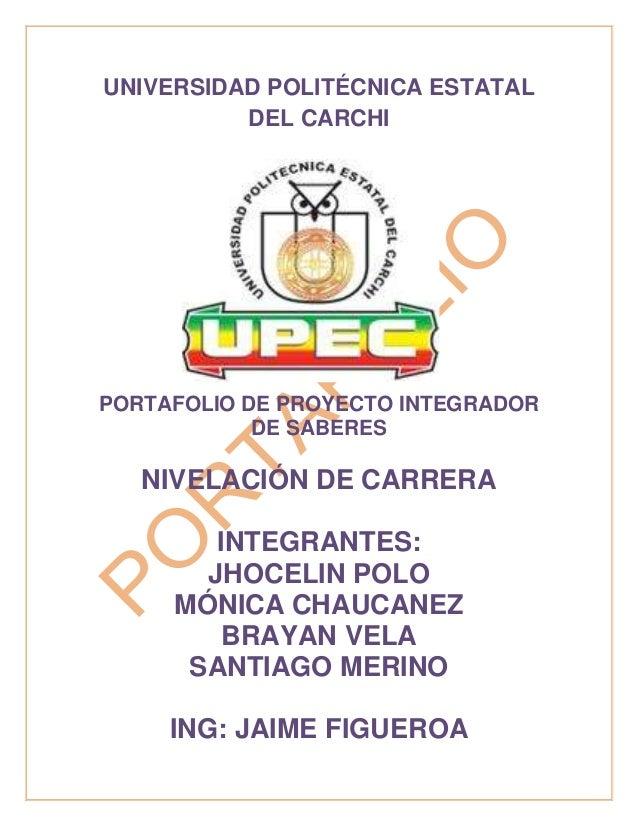 UNIVERSIDAD POLITÉCNICA ESTATAL DEL CARCHI PORTAFOLIO DE PROYECTO INTEGRADOR DE SABERES NIVELACIÓN DE CARRERA INTEGRANTES:...