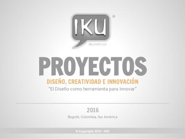 """PROYECTOS Bogotá, Colombia, Sur América 2016 DISEÑO, CREATIVIDAD E INNOVACIÓN """"El Diseño como herramienta para Innovar"""" © ..."""