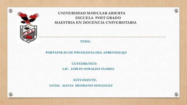 UNIVERSIDAD MODULAR ABIERTA ESCUELA POST GRADO MAESTRIA EN DOCENCIA UNIVERSITARIA  TEMA: PORTAFOLIO DE PSICOLOGIA DEL APRE...
