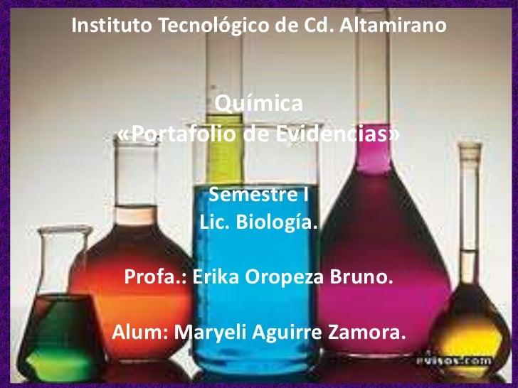 Instituto Tecnológico de Cd. Altamirano             Química    «Portafolio de Evidencias»              Semestre I         ...