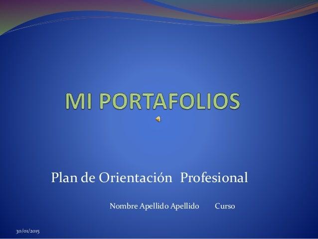 Plan de Orientación Profesional Nombre Apellido Apellido Curso 30/01/2015