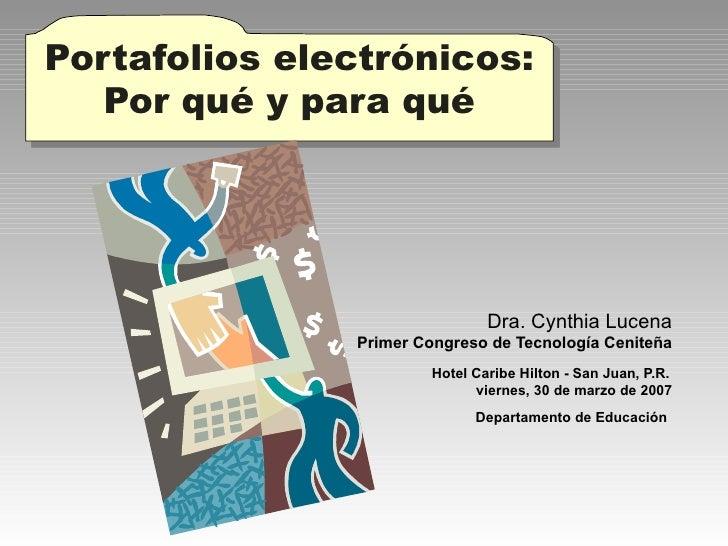Portafolios electrónicos: Por qué y para qué Dra. Cynthia Lucena Primer Congreso de Tecnología Ceniteña   Hotel Caribe H...