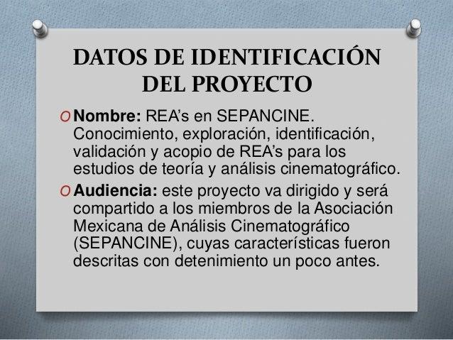 DATOS DE IDENTIFICACIÓN  DEL PROYECTO  ONombre: REA's en SEPANCINE.  Conocimiento, exploración, identificación,  validació...
