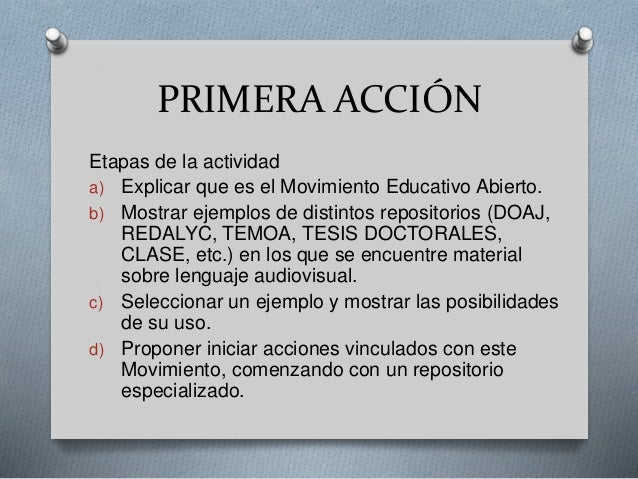 PRIMERA ACCIÓN  Etapas de la actividad  a) Explicar que es el Movimiento Educativo Abierto.  b) Mostrar ejemplos de distin...