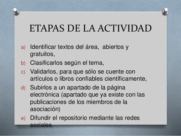 ETAPAS DE LA ACTIVIDAD  a) Identificar textos del área, abiertos y  gratuitos,  b) Clasificarlos según el tema,  c) Valida...