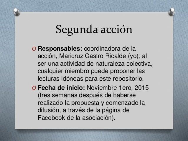 Segunda acción  O Responsables: coordinadora de la  acción, Maricruz Castro Ricalde (yo); al  ser una actividad de natural...