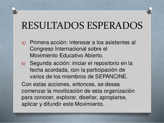 RESULTADOS ESPERADOS  a) Primera acción: interesar a los asistentes al  Congreso Internacional sobre el  Movimiento Educat...