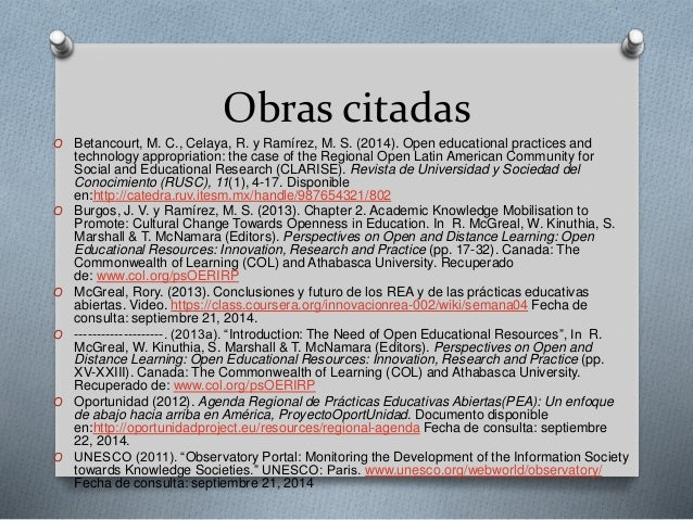 Obras citadas  O Betancourt, M. C., Celaya, R. y Ramírez, M. S. (2014). Open educational practices and  technology appropr...