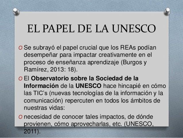 EL PAPEL DE LA UNESCO  O Se subrayó el papel crucial que los REAs podían  desempeñar para impactar creativamente en el  pr...
