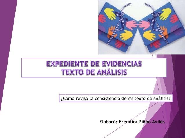 Elaboró: Eréndira Piñón Avilés ¿Cómo reviso la consistencia de mi texto de análisis?
