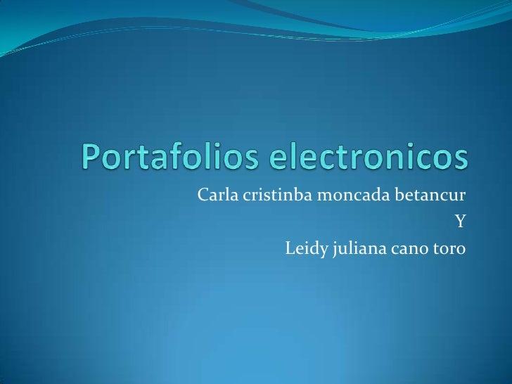 Carla cristinba moncada betancur                                  Y            Leidy juliana cano toro