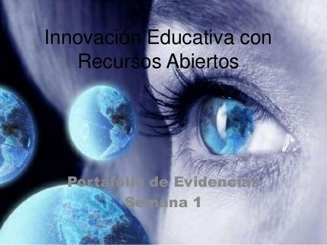 Innovación Educativa con Recursos Abiertos Portafolio de Evidencias Semana 1