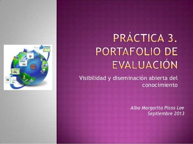 Visibilidad y diseminación abierta del conocimiento Alba Margarita Picos Lee Septiembre 2013