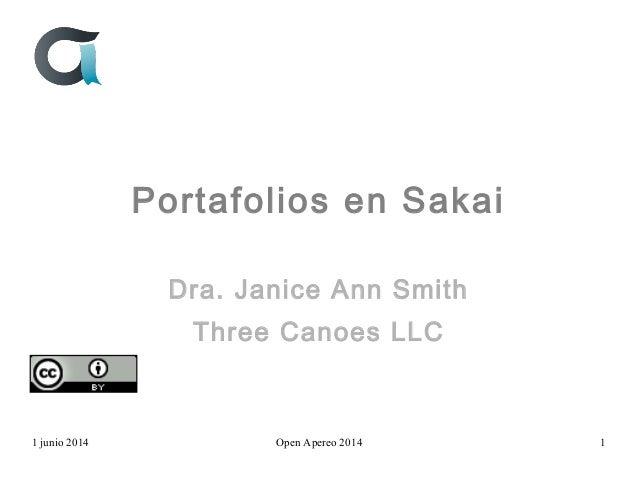 Portafolios en Sakai Dra. Janice Ann Smith Three Canoes LLC 1 junio 2014 Open Apereo 2014 1