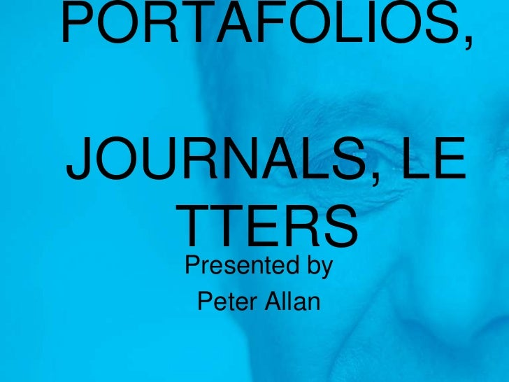 PORTAFOLIOS, JOURNALS, LETTERS<br />Presented by <br />Peter Allan<br />