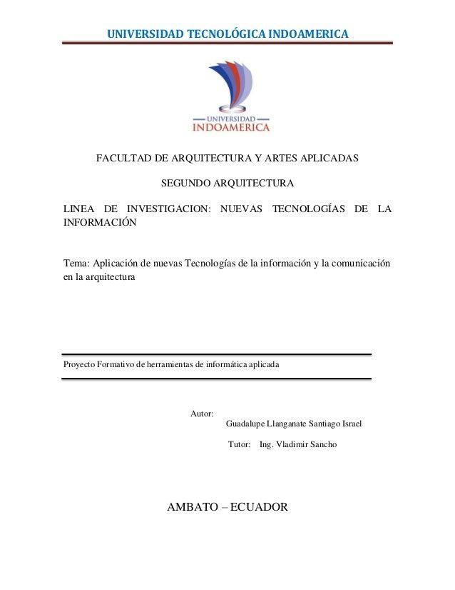 UNIVERSIDAD TECNOLÓGICA INDOAMERICA  FACULTAD DE ARQUITECTURA Y ARTES APLICADAS SEGUNDO ARQUITECTURA LINEA DE INVESTIGACIO...