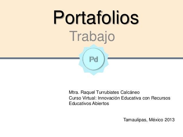 Portafolios Trabajo Mtra. Raquel Turrubiates Calcáneo Curso Virtual: Innovación Educativa con Recursos Educativos Abiertos...