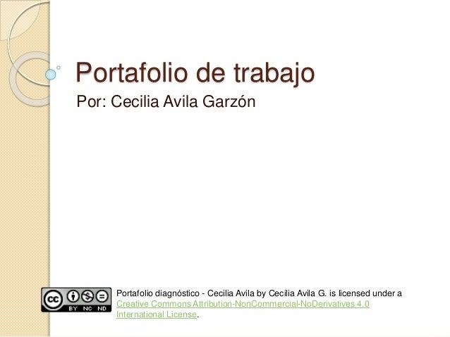 Portafolio de trabajo  Por: Cecilia Avila Garzón  Portafolio diagnóstico - Cecilia Avila by Cecilia Avila G. is licensed u...