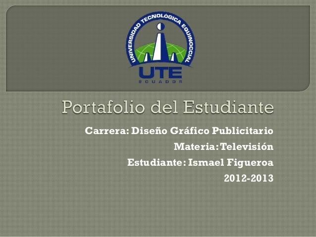 Carrera: Diseño Gráfico Publicitario                Materia: Televisión       Estudiante: Ismael Figueroa                 ...