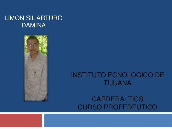 LIMON SIL ARTURO    DAMINA                   INSTITUTO ECNOLOGICO DE                            TIJUANA                   ...