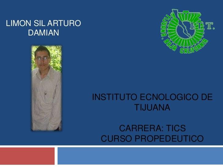 LIMON SIL ARTURO    DAMIAN                   INSTITUTO ECNOLOGICO DE                            TIJUANA                   ...
