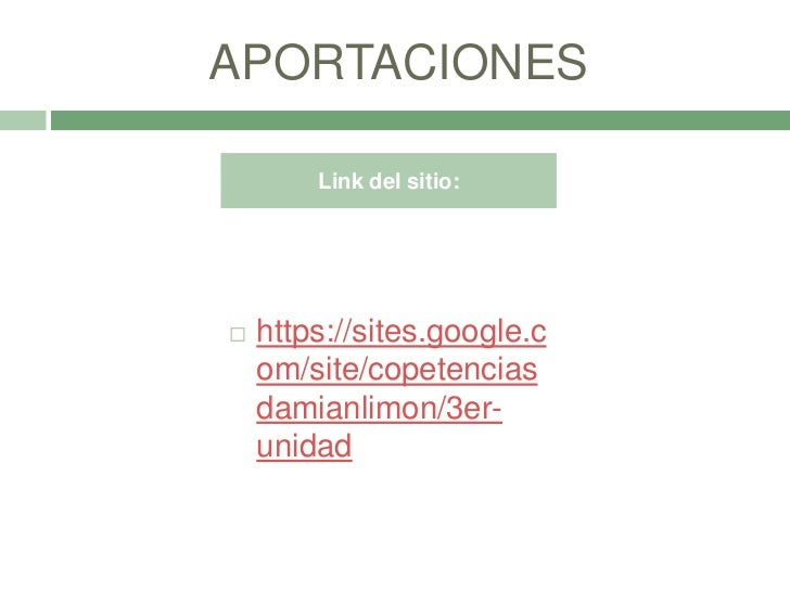 APORTACIONES        Link del sitio:   https://sites.google.c    om/site/copetencias    damianlimon/3er-    unidad