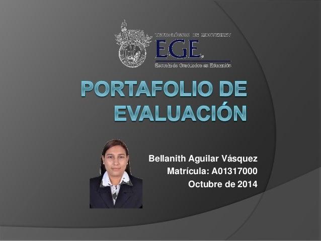 Bellanith Aguilar Vásquez  Matrícula: A01317000  Octubre de 2014