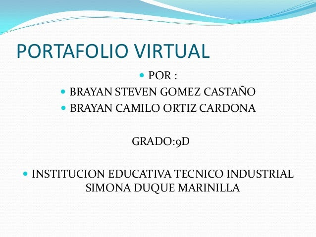 PORTAFOLIO VIRTUAL                   POR :      BRAYAN STEVEN GOMEZ CASTAÑO      BRAYAN CAMILO ORTIZ CARDONA           ...