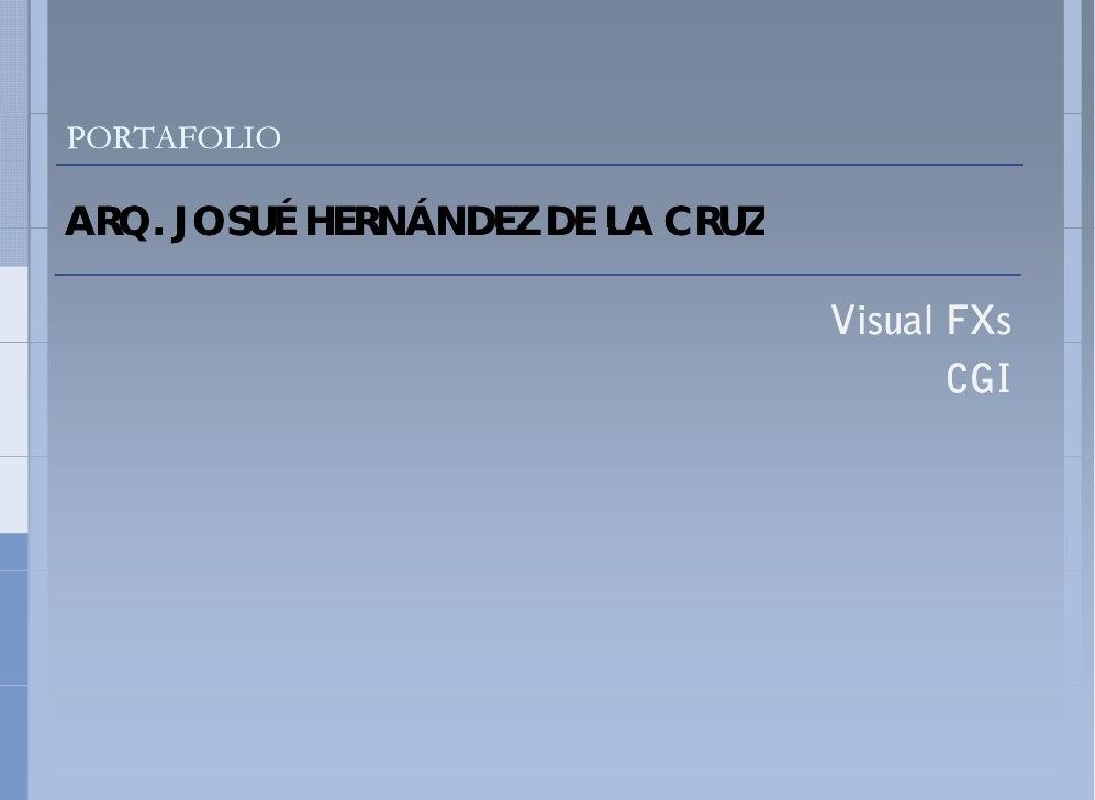 PORTAFOLIO  ARQ. JOSUÉ HERNÁNDEZ DE LA CRUZ ARQ                                    Visual FXs                             ...