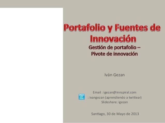 1Iván&Gezan&&&Email&:&igezan@innspiral.com&:&ivangezan&(aprendiendo&a&twi<ear)&Slideshare:&igezan&&&San@ago,&30&de&Mayo&de...