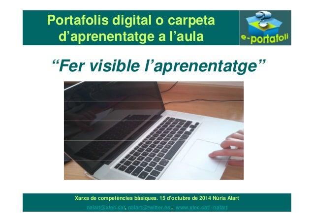 """Portafolis digital o carpeta  d'aprenentatge a l'aula  """"Fer visible l'aprenentatge""""  Xarxa de competències bàsiques. 15 d'..."""