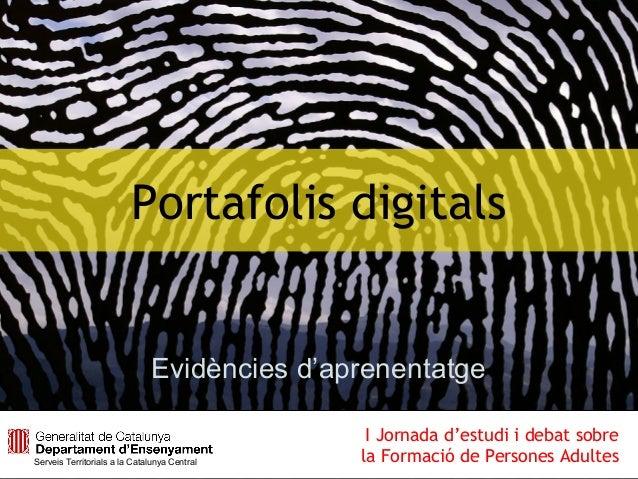 Portafolis digitalsEvidències d'aprenentatgeServeis Territorials a la Catalunya CentralI Jornada d'estudi i debat sobrela ...