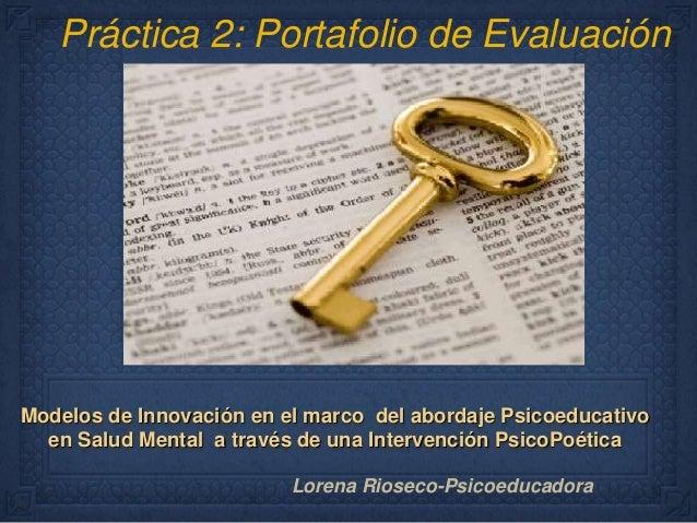 Práctica 2: Portafolio de Evaluación  Modelos de Innovación en el marco del abordaje Psicoeducativo  en Salud Mental a tra...