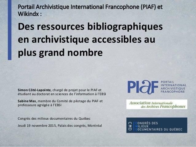 Portail Archivistique International Francophone (PIAF) et Wikindx : Simon Côté-Lapointe, chargé de projet pour le PIAF et ...