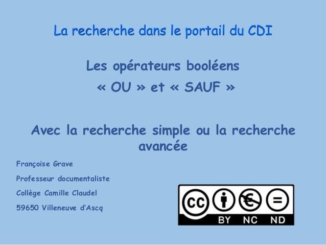 La recherche dans le portail du CDI Les opérateurs booléens « OU » et « SAUF » Avec la recherche simple ou la recherche av...
