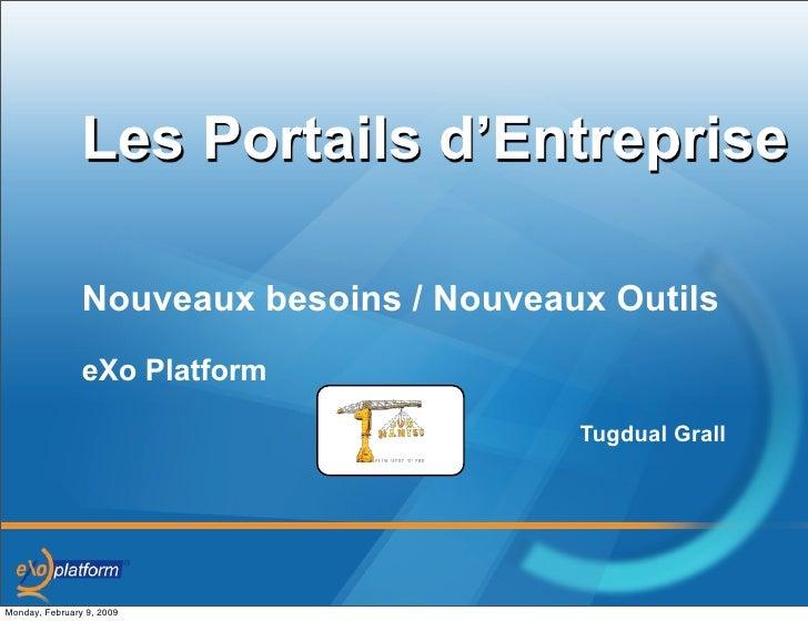 Les Portails d'Entreprise                  Nouveaux besoins / Nouveaux Outils                 eXo Platform                ...