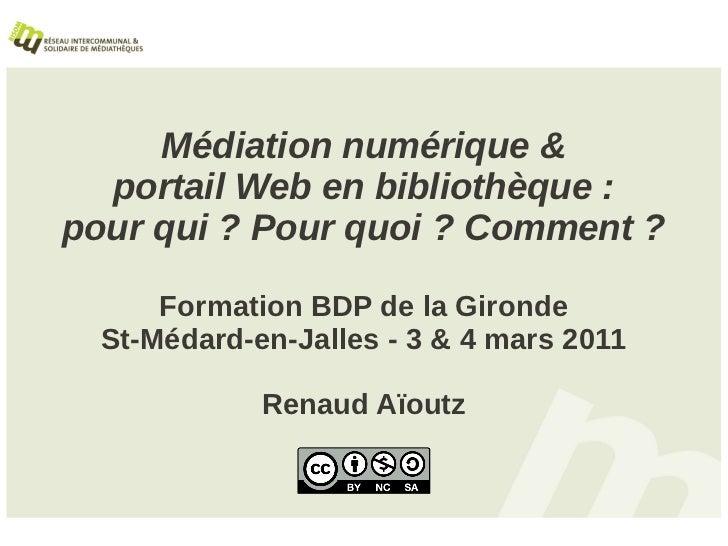 Médiation numérique &  portail Web en bibliothèque :pour qui ? Pour quoi ? Comment ?      Formation BDP de la Gironde  St-...