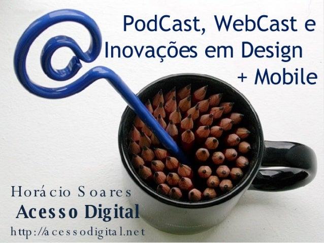 PodCast,  WebCast e lnovacoes em Design  + Mobile            Hora cio S 021 rcs,    Acesso Digit  l1 up : //a Ce S s odigi...