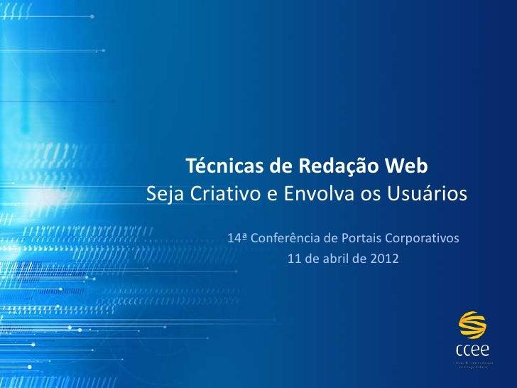 Técnicas de Redação WebSeja Criativo e Envolva os Usuários        14ª Conferência de Portais Corporativos                 ...
