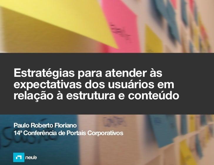 Estratégias para atender àsexpectativas dos usuários emrelação à estrutura e conteúdoPaulo Roberto Floriano14ª Conferência...