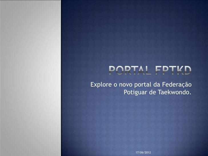 Explore o novo portal da Federação           Potiguar de Taekwondo.               17/06/2012