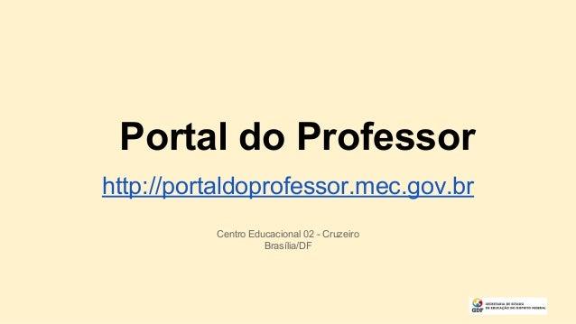 Portal do Professor http://portaldoprofessor.mec.gov.br Centro Educacional 02 - Cruzeiro Brasília/DF
