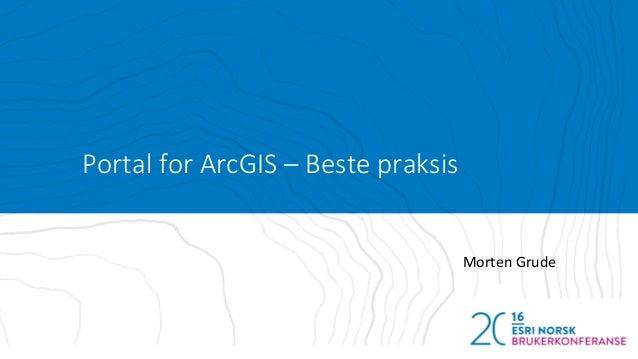 Portal for ArcGIS – Beste praksis Morten Grude