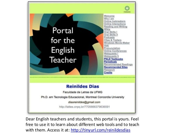 Dear English teachers and students, this portal is yours. Feel free to use it to learn about different web tools and to te...