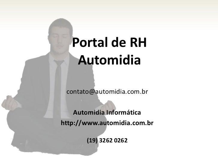 Portal de RHAutomidia<br />contato@automidia.com.br<br />Automidia Informática<br />http://www.automidia.com.br<br />(19) ...