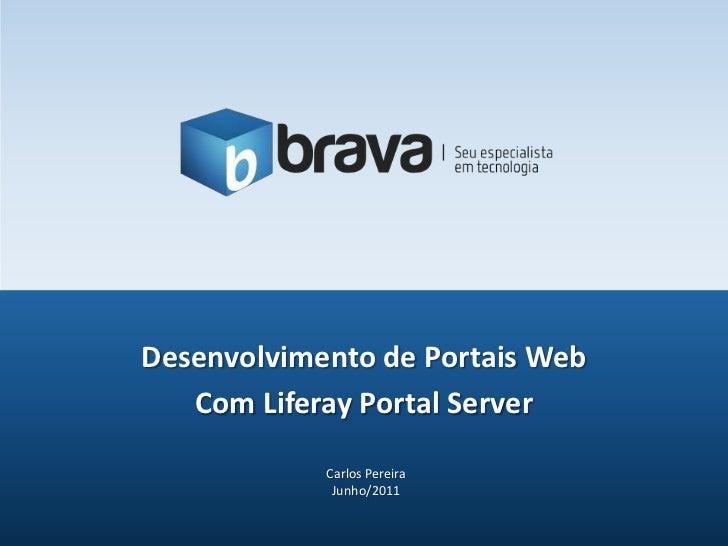 Desenvolvimento de Portais Web<br />Com Liferay Portal Server<br />Carlos Pereira<br />Junho/2011<br />